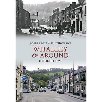 Whalley  Around Through Time by Roger Frost & Ian Thompson