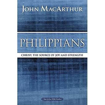 Philippians - Christ - the Source of Joy and Strength by John F. MacAr