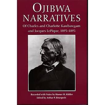 Ojibwa Narratives - Of Charles and Charlotte Kawbawgam and Jacques LeP