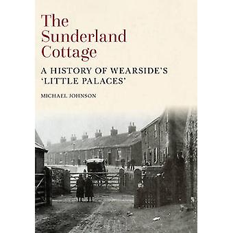 The Sunderland Cottage - A History of Wearside's 'Little Palaces' by M