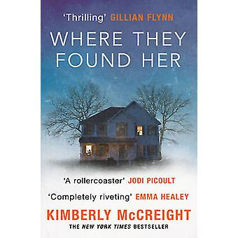Where They Found Her by Kimberly McCreight - 9781471111334 Book
