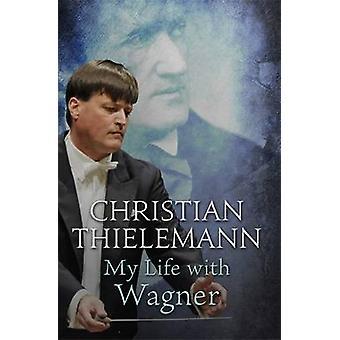 Moje życie z Wagnerem przez Christian Thielemann - 9781780228372 książki
