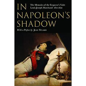 In Napoleon's Shadow - The Memoirs of Louis-Joseph Marchand - Valet an