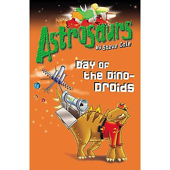 Astrosaurs 7 - Day of the Dino-Droids by Steve Cole - 9781849412452 Bo