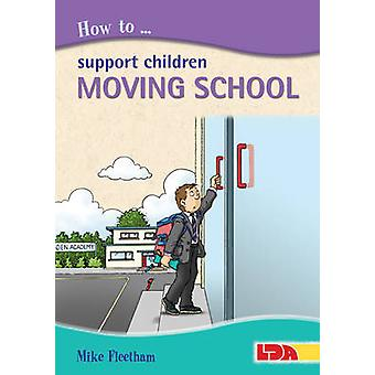How to Support Children Moving School by Mike Fleetham - 978185503552