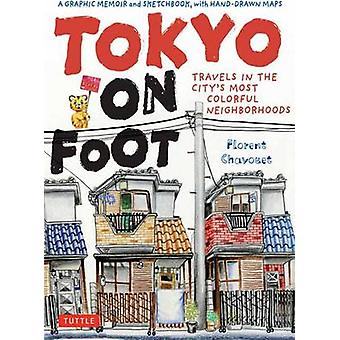 Tokyo on Foot - Travels in the City's Most Colorful Neighborhoods by F