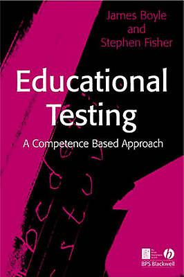 Educational Testing - A Competence Based Approach by James Boyle - Ste