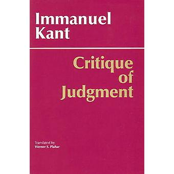 Critique of Judgment by Immanuel Kant - Werner S. Pluhar - Mary J. Gr