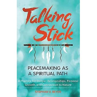 Talking Stick - Peacemaking as a Spiritual Path by Stephan V. Beyer -