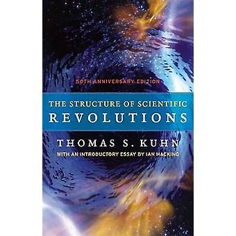 The Structure of Scientific Revolutions (50th anniversary ed) by Thom