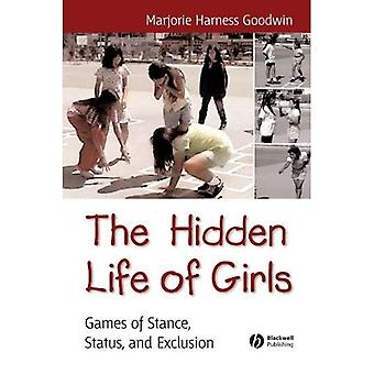 The Hidden Life of Girls: Games of Stance, Status, and Exclusion (Blackwell Studies in Discourse & Culture)