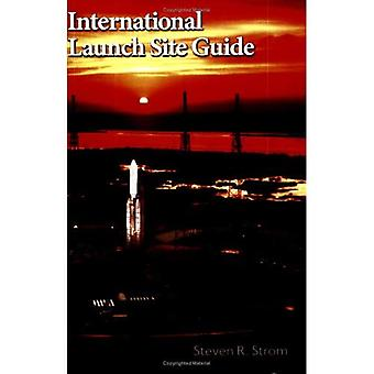 International Launch Site Guide, Second Edition (Aerospace Press)