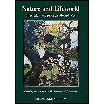 Nature and Lifeworld: Theoretical and Practical Metaphysics