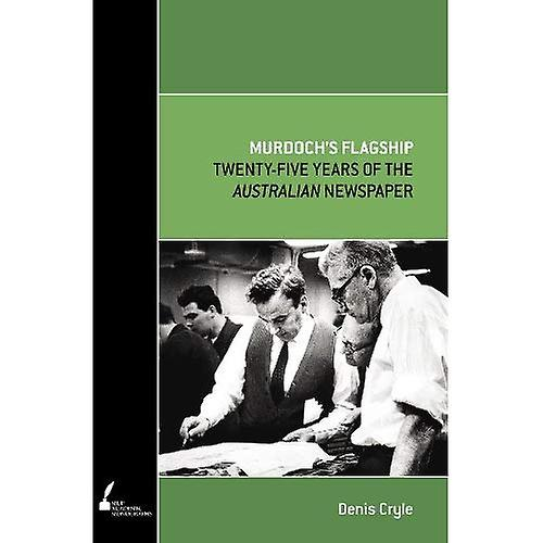 Murdoch& 039;s Flagship  Twenty-five Years of The Australian nouveauspaper (Academic Monographs)