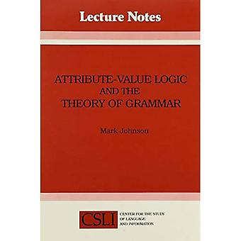 Attribute-Value Logic and the Theory of Grammar (Center for the Study of Language and Information Publication Lecture Notes)