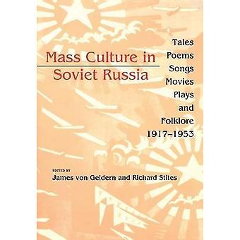 La Culture en Russie soviétique contes poèmes chansons films de masse pièces de théâtre et de Folklore 1917 1953 par Von Geldern & James