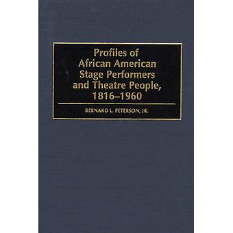 Profiles of African American Stage Performers and Theatre People 18161960 by Peterson & Bernard L.