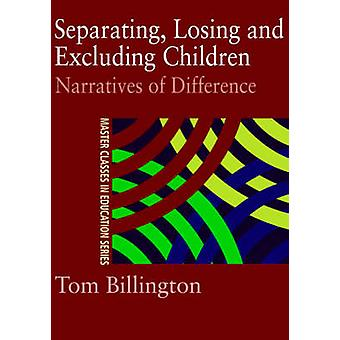 Separating Losing and Excluding Children Narratives of Difference by Billington & Tom