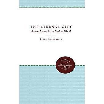 De eviga staden romerska bilderna i den moderna världen av Bondanella & Peter