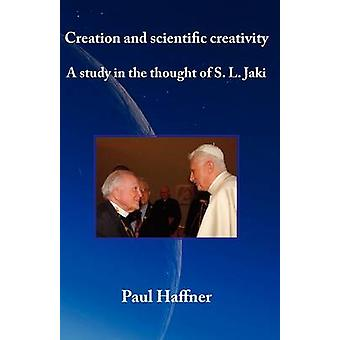 Creation and scientific creativity A Study in the Thought of S. L. Jaki by Haffner & Paul