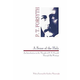 Sense of the Holy An Introduction to the Thought of P. T. Forsyth Through His Writings by Forsyth & Peter T.