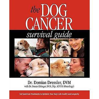 De hond Survival Guide volledige Spectrum kankerbehandelingen te optimaliseren uw honden levenskwaliteit en lange levensduur door Dressler & Demian