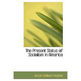 The Present Status of Socialism in America by Hughan & Jessie Wallace