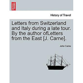 Letters from Switzerland and Italy during a late tour. By the author ofLetters from the East J. Carne. by Carne & John
