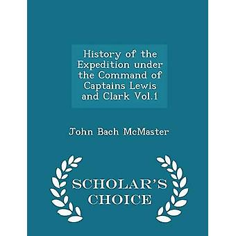 History of the Expedition under the Command of Captains Lewis and Clark Vol.1  Scholars Choice Edition by McMaster & John Bach