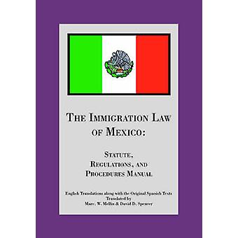 The Immigration Law of Mexico Statute Regulations and Procedures Manual by Spencer & David D.
