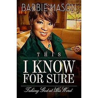 This I Know for Sure Taking God at His Word by Mason & Babbie