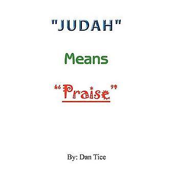 Judah Means Praise by Tice & Dan