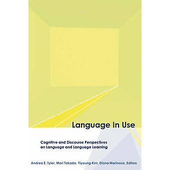 Language in Use Cognitive and Discourse Perspectives on Language and Language Learning by Tyler & Andrea & E