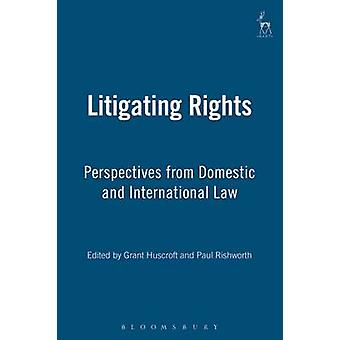 Litigating Rights Perspectives from Domestic and International Law by Huscroft & Grant