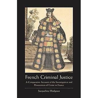 French Criminal Justice A Comparative Account of the Investigation and Prosecution of Crime in France by Hodgson & Jacqueline