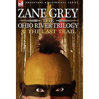 The Ohio River Trilogy 3 The Last Trail by Grey & Zane