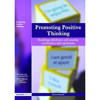Promoting Positive Thinking Building Childrens SelfEsteem SelfConfidence and Optimism by Hannell & Glynis