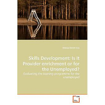 Skills Development Is It Provider enrichment or for the Unemployed by Esrom Izzy & Maboa