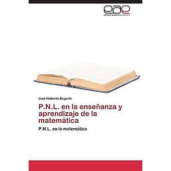 P.N.L. en la enseanza y aprendizaje de la matemtica by Dugarte Jos Nolberto