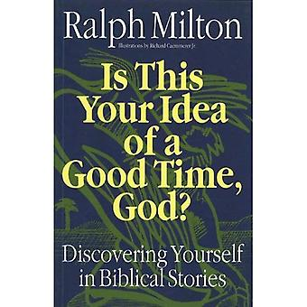 Is This Your Idea of a Good Time, God? : Discovering Yourself in Biblical Stories