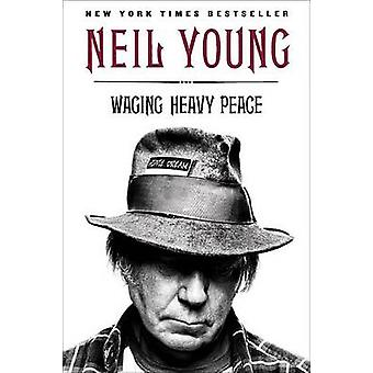 Waging Heavy Peace - A Hippie Dream by Neil Young - 9780142180310 Book