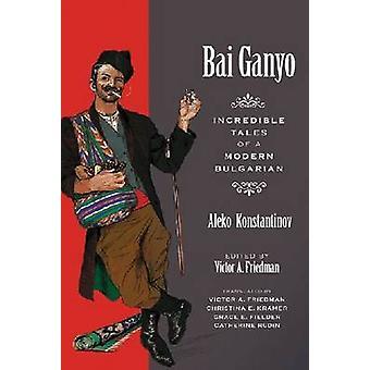 Bai Ganyo - Incredible Tales of a Modern Bulgarian by Aleko Konstantin