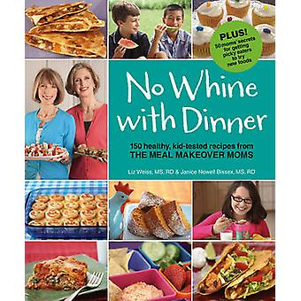 No Whine with Dinner - 150 Healthy - Kid-Tested Recipes from the Meal