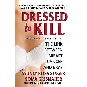 Dressed to Kill - The Link Between Breast Cancer & Bras by Sydney Ross