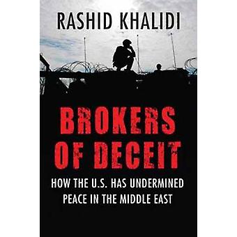 Brokers of Deceit - How the US Has Undermined Peace in the Middle East