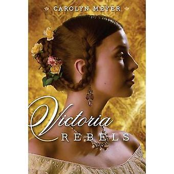 Victoria Rebels by Carolyn Meyer - 9781416987307 Book