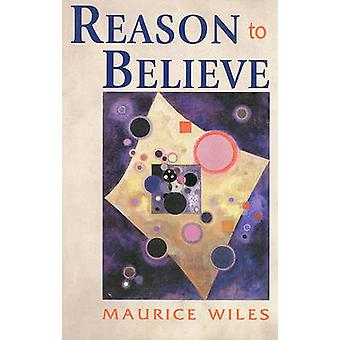Reason to Believe by Maurice F Wiles - 9781563383052 Book