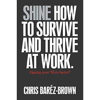 Shine - How to Survive and Thrive at Work by Chris Barez-Brown - 97815