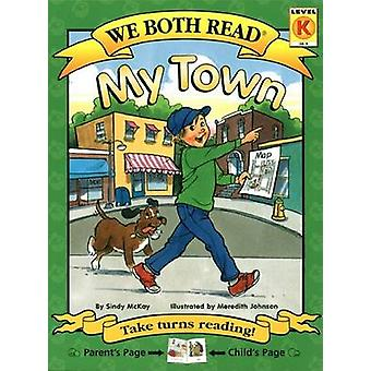 My Town by Sindy McKay - Meredith Johnson - 9781601150028 Book