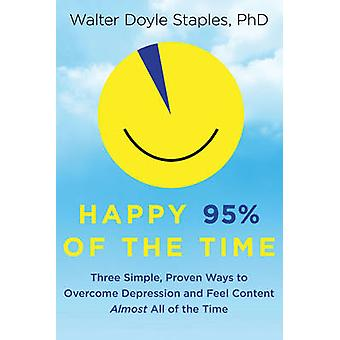 Happy 95% of the Time - Three Simple - Proven Ways to Overcome Depress